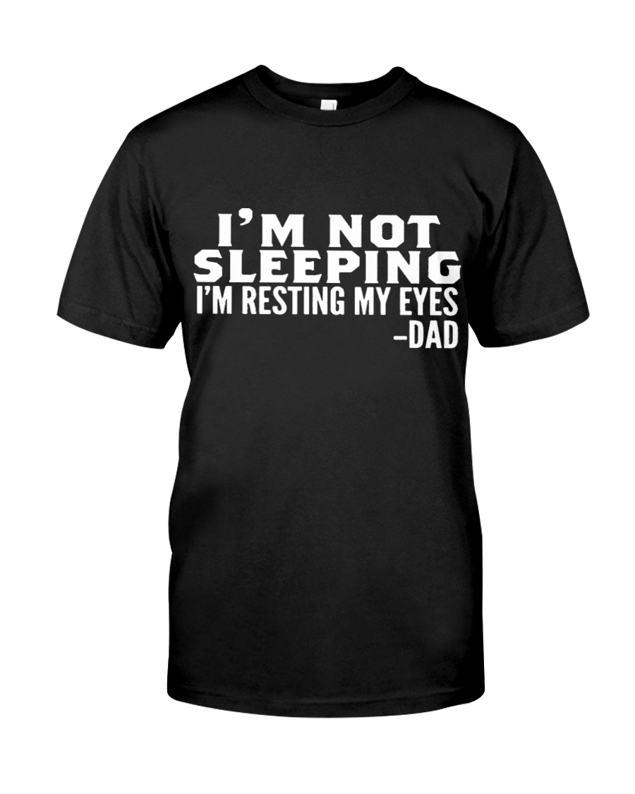 i'm not sleeping i'm resting my eyes dad Classic T-Shirt