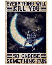 Everything will kill you so choose something fun 11x17 Poster front