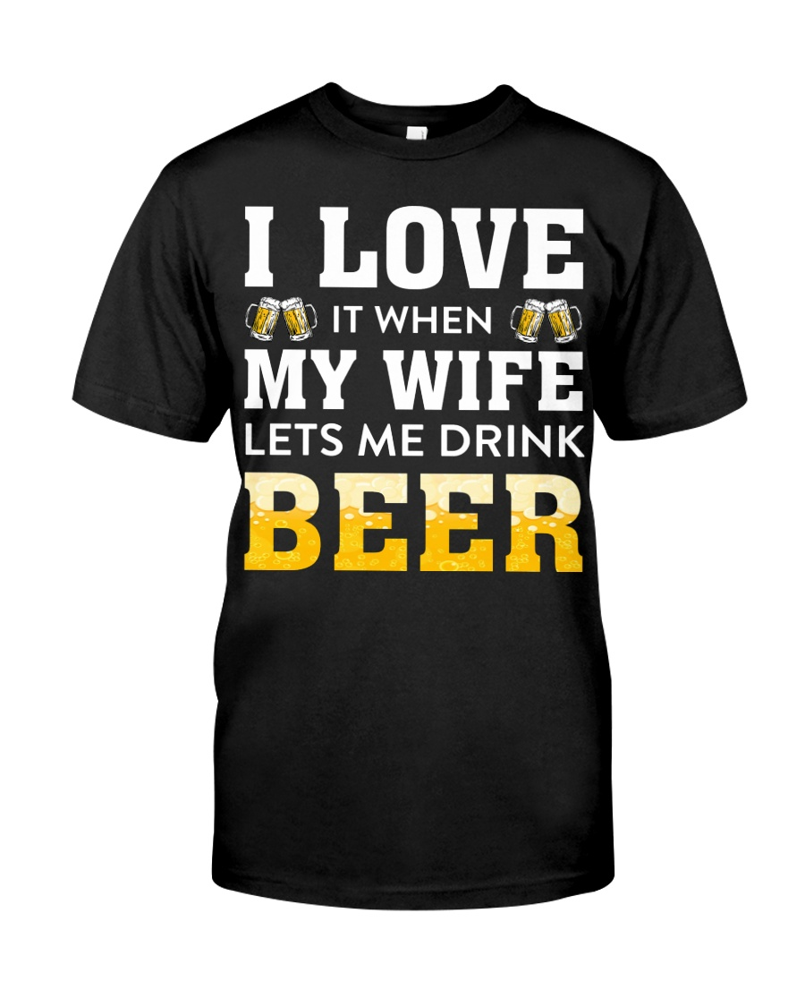 Love Wife Let Drink Beer Classic T-Shirt