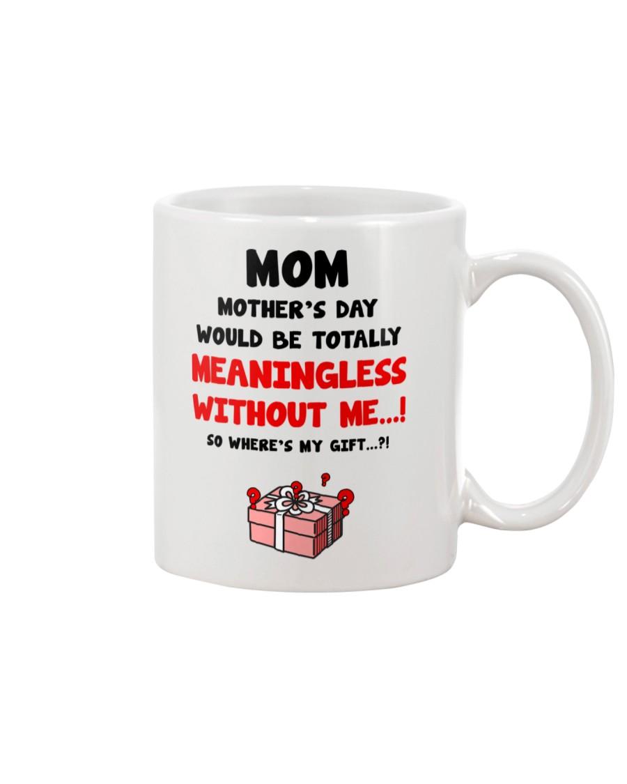 Meaningless Without Me Mug