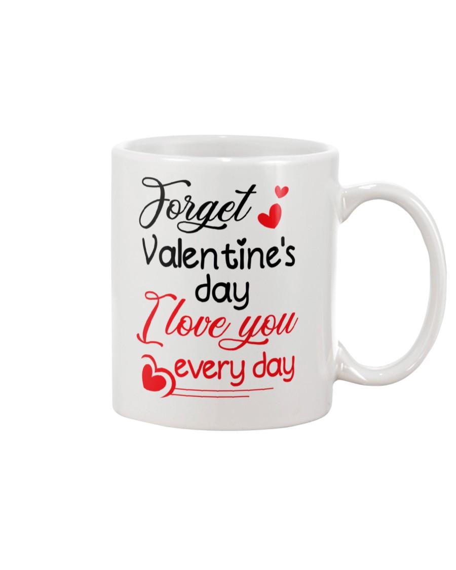 Forget Valentine's day Mug