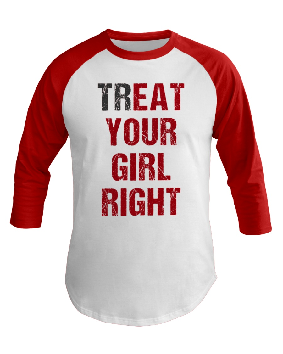 Treat Your Girl Right Baseball Tee