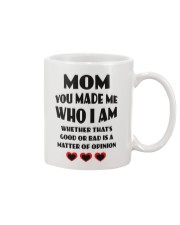 Mom You Made Me Who I Am Mug front