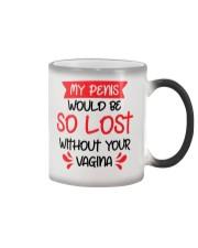 My Penis Would Be So Lost Color Changing Mug thumbnail