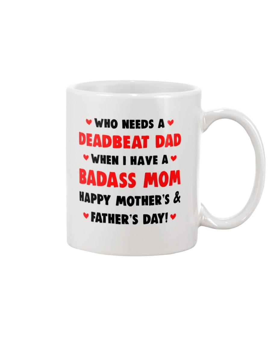 Who Needs A Deadbeat Dad  Mug