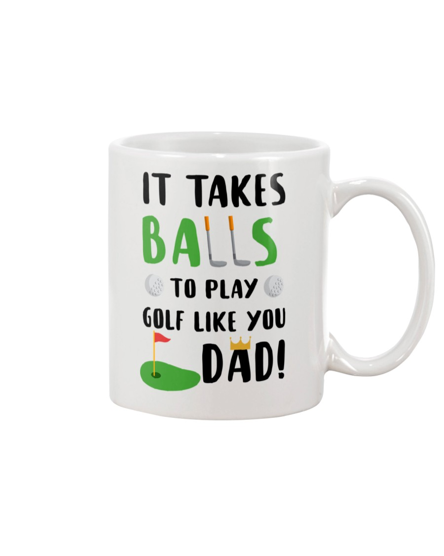Takes Balls To Play Golf Like Dad Mug