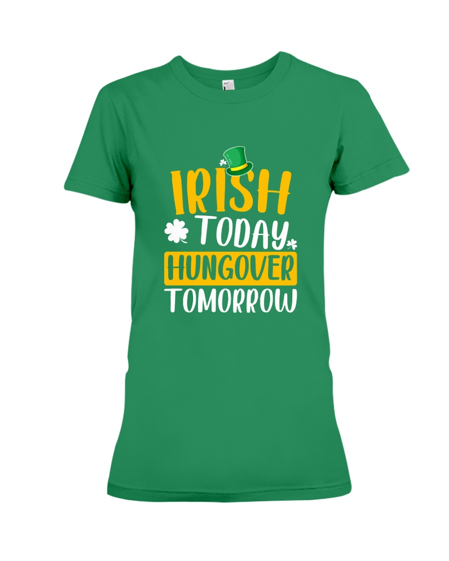 Irish Today Hungover Tomorrow Premium Fit Ladies Tee