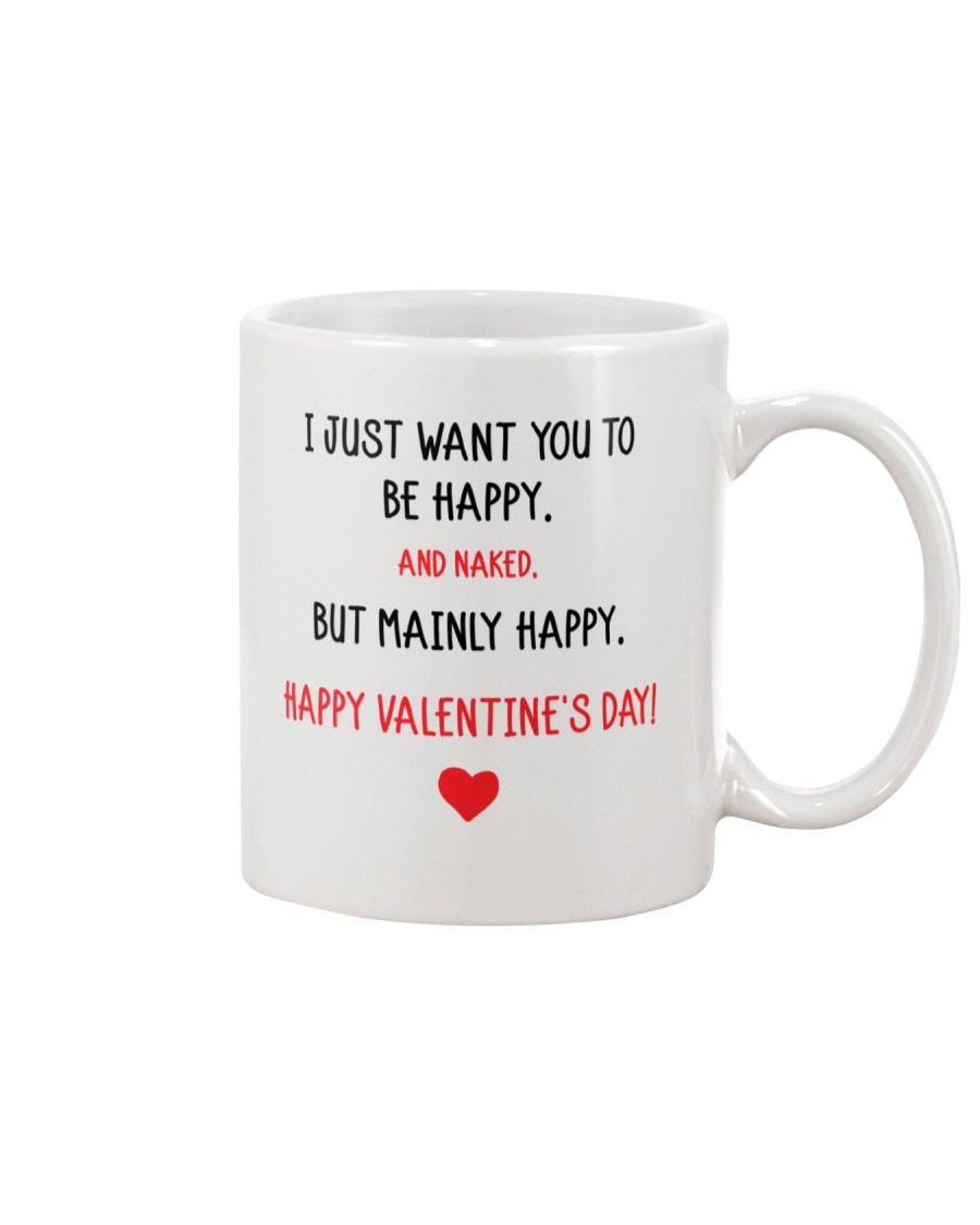 Valentine Day I Just Want You To Be Happy   Mug
