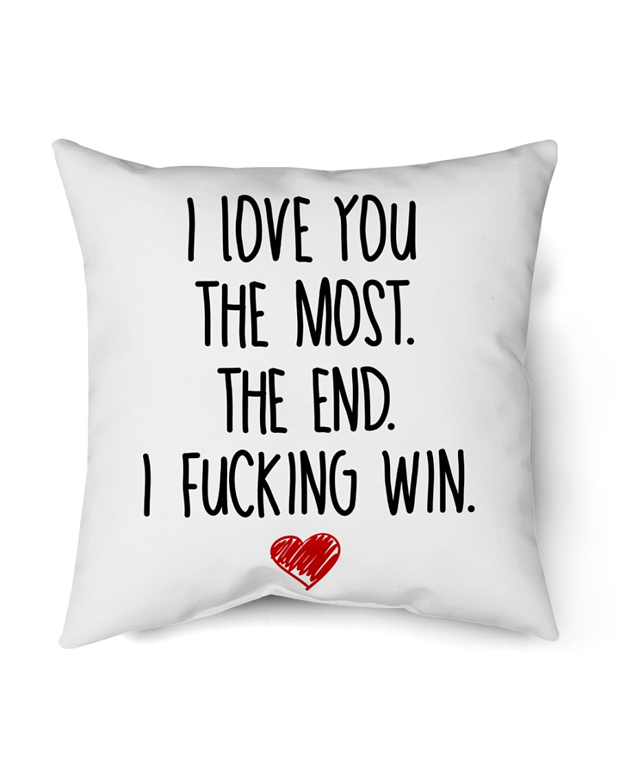 """Love You The Most The End Fucking Win Indoor Pillow - 16"""" x 16"""""""