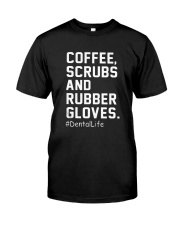 Coffee scrubs and rubber gloves Dental life Classic T-Shirt front