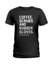 Coffee scrubs and rubber gloves Dental life Ladies T-Shirt thumbnail