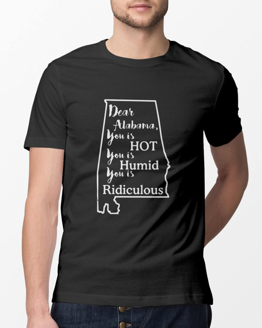952fe18c Dear Alabama you is hot you is humid you is ridicu Classic T-Shirt