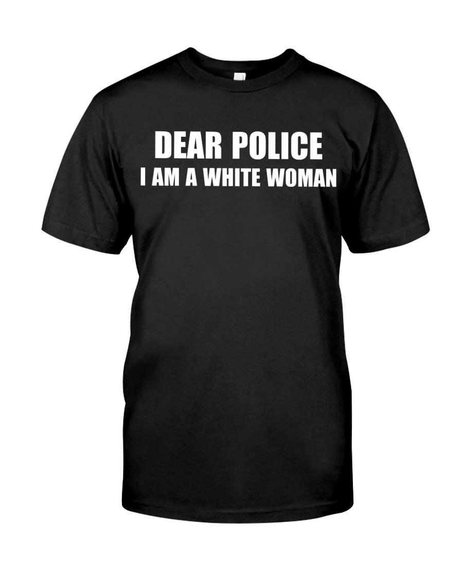 DEAR POLICE I AM A WHITE WOMAN  Premium Fit Mens Tee