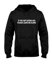 if you not eating ass please leave me alone shirt Hooded Sweatshirt thumbnail