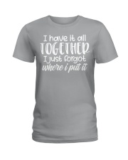 I Forgot Where I Put It Ladies T-Shirt front