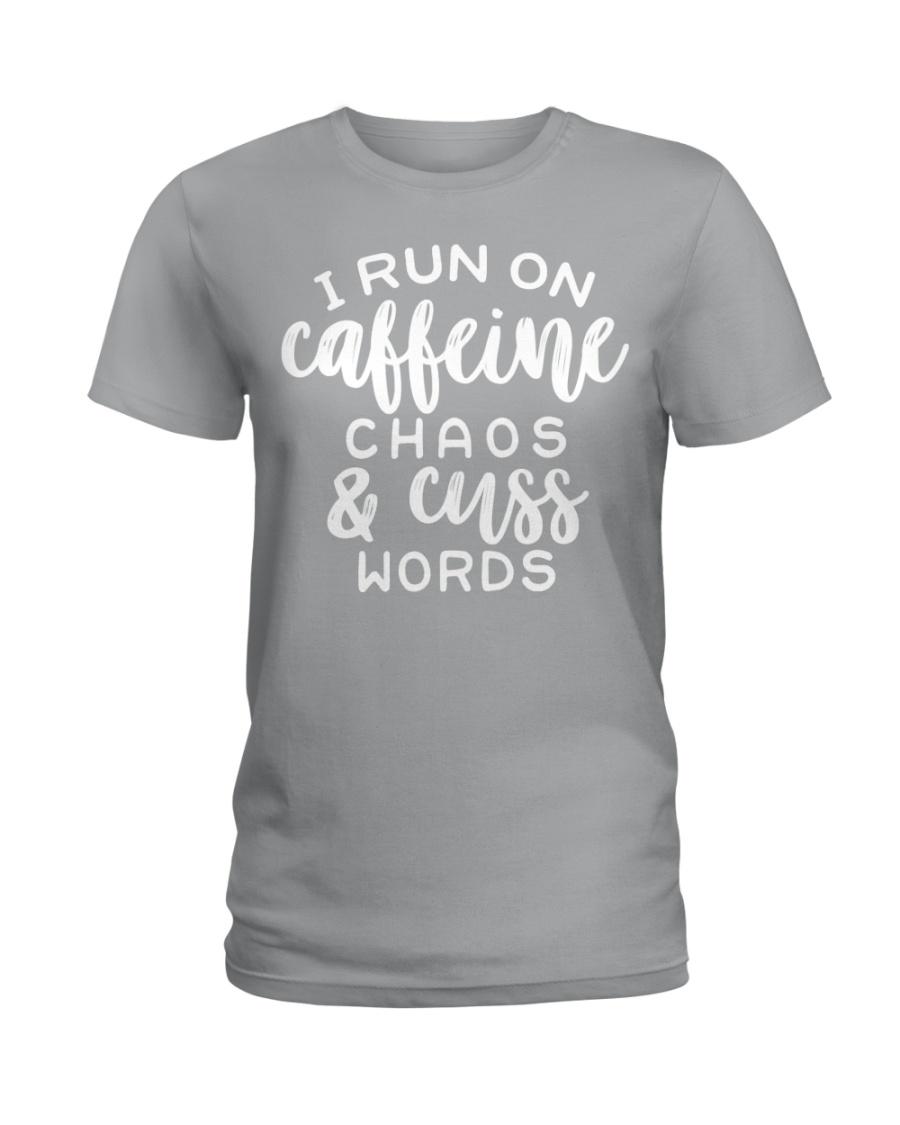 I Run On Caffeine Chaos And Cuss Words Ladies T-Shirt
