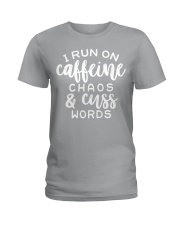 I Run On Caffeine Chaos And Cuss Words Ladies T-Shirt front