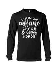 I Run On Caffeine Chaos And Cuss Words Long Sleeve Tee thumbnail
