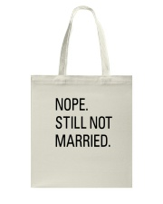 nope still not married - i'm still alone Tote Bag thumbnail