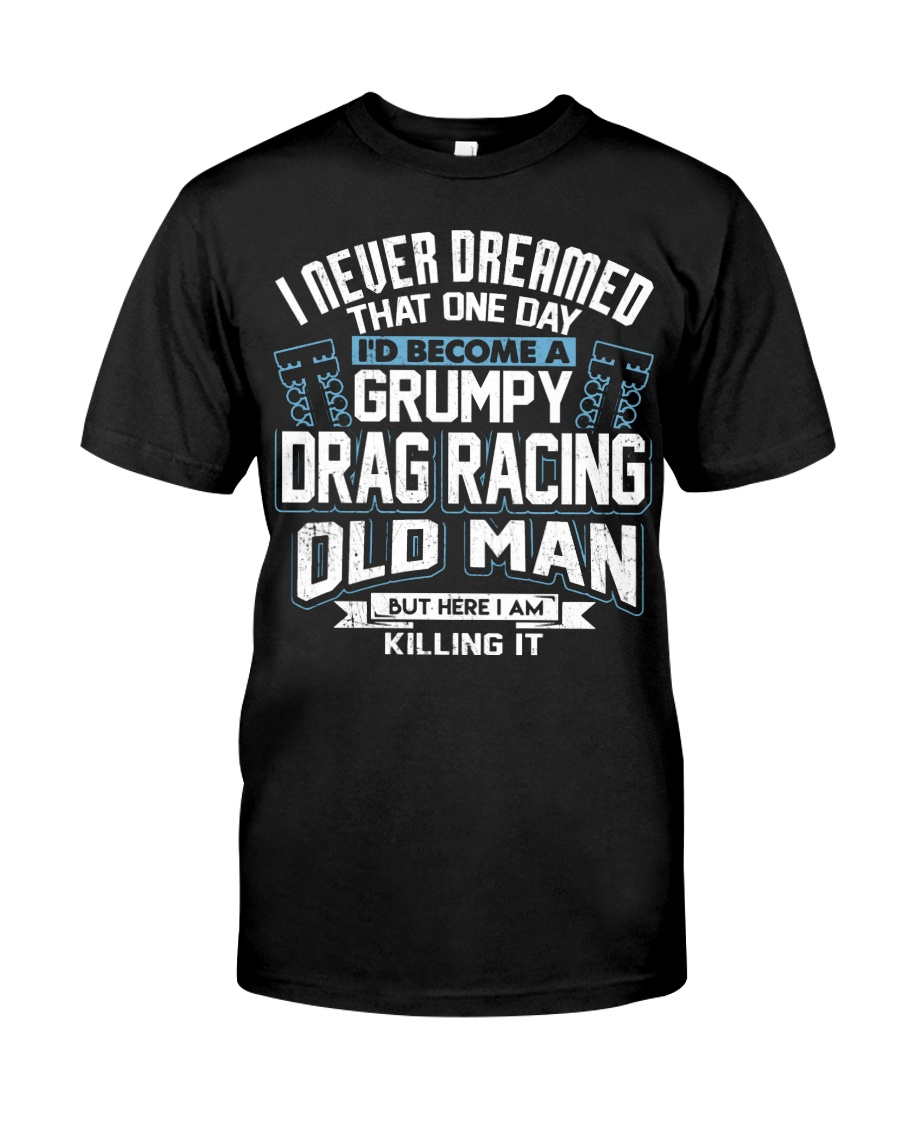 GRUMPY DRAG RACING OLD MAN Classic T-Shirt