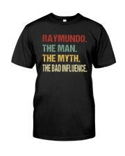 Raymundo The man The myth The bad influence Classic T-Shirt front