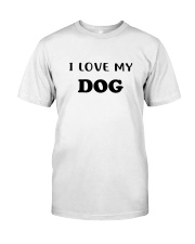 LOVE MY DOG Classic T-Shirt front