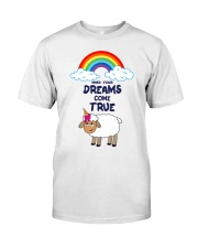 Make your dreams come true Classic T-Shirt front