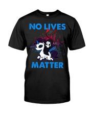 No Lives Matter Classic T-Shirt front