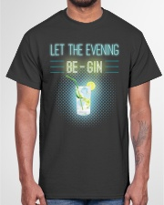 Let The Evening Be-Gin Classic T-Shirt garment-tshirt-unisex-front-03