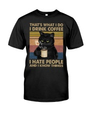 I Drink Coffee and I Know Things Classic T-Shirt front