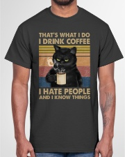 I Drink Coffee and I Know Things Classic T-Shirt garment-tshirt-unisex-front-03