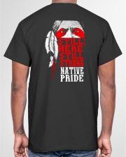Still Here Still Strong Native Pride Classic T-Shirt garment-tshirt-unisex-back-04