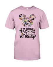 I'm Done Teaching Classic T-Shirt front