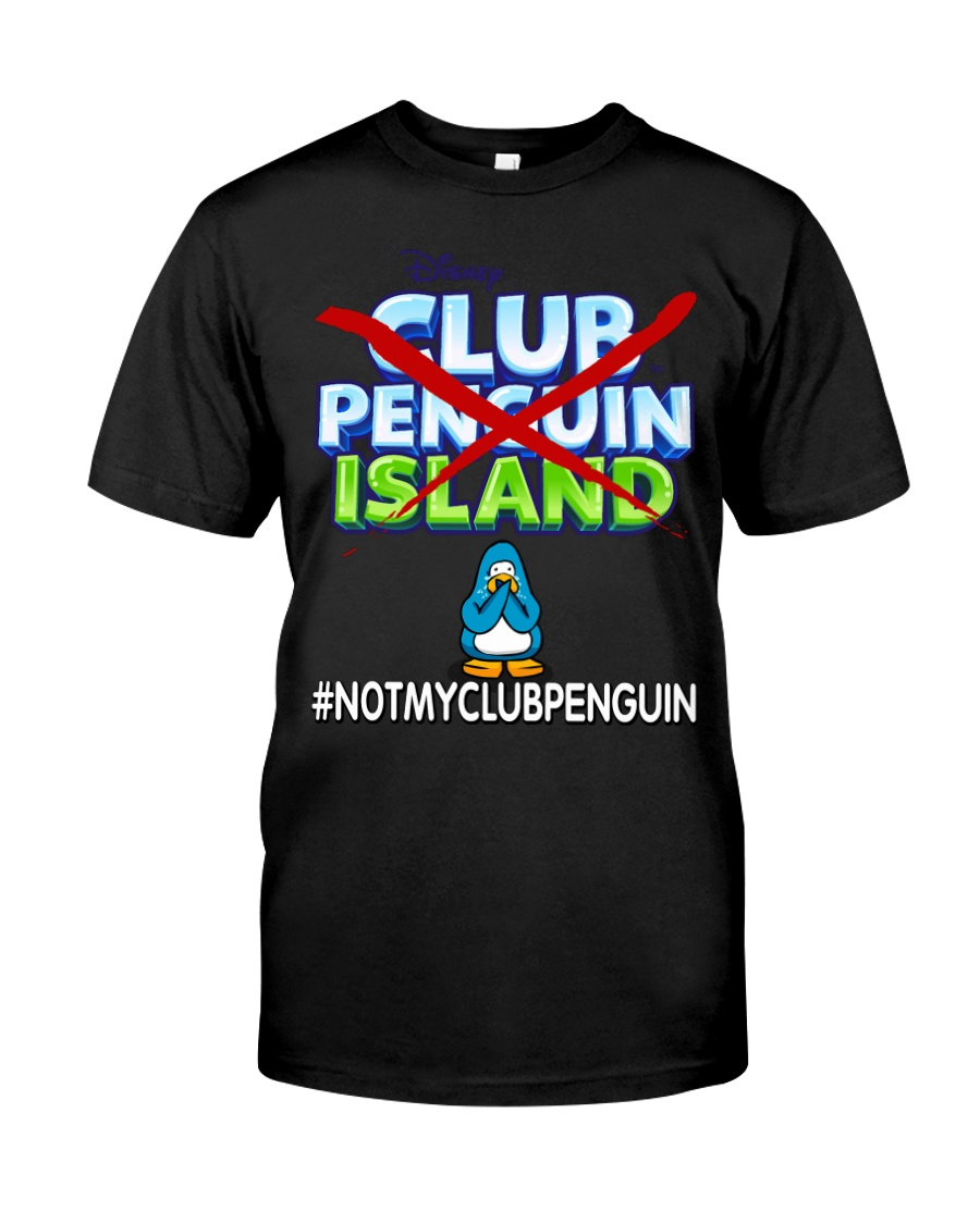 NOT MY CLUB PENGUIN -CLUB PENGUIN ISLAND Classic T-Shirt