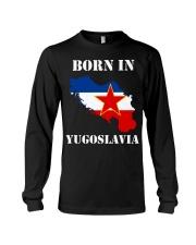 T-shirt born in yugoslavia Long Sleeve Tee thumbnail