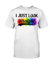 I Just Look Straight LGBT Pride Tshirt Classic T-Shirt front