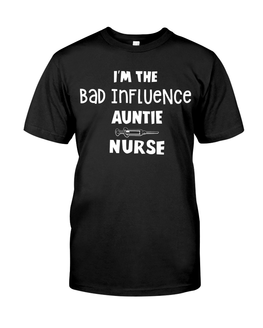 I'm the bad influence Auntie Nurse Classic T-Shirt