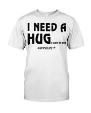 Nurse - I need a hug  Classic T-Shirt front