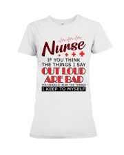 Nurse - The things I say out loud are bad Premium Fit Ladies Tee thumbnail