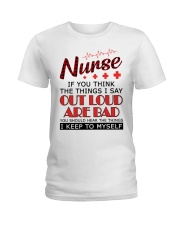 Nurse - The things I say out loud are bad Ladies T-Shirt front