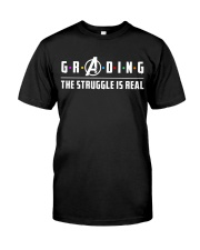 Teacher - Grading - The Struggle is Real Classic T-Shirt front