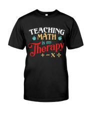 Math Teacher - Teaching Math is My Therapy Classic T-Shirt front