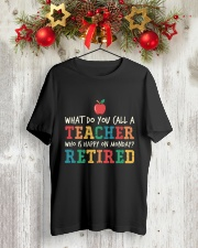 Retired Teacher - What Do You Call Classic T-Shirt lifestyle-holiday-crewneck-front-2