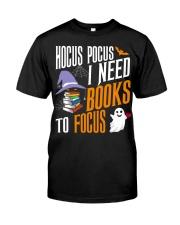 Hocus Pocus I need books to focus Classic T-Shirt front
