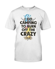 I Go Camping To Burn Off The Crazy Classic T-Shirt front