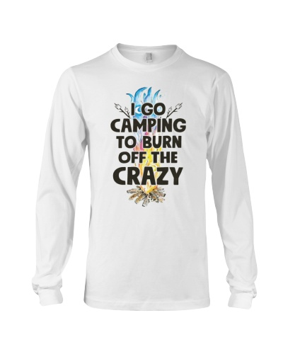 I Go Camping To Burn Off The Crazy