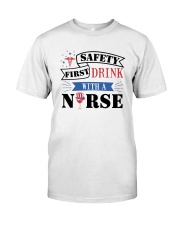 Safety First - Drink with a Nurse Classic T-Shirt front