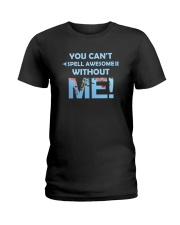You Can't Spell Awesome without Me Ladies T-Shirt thumbnail