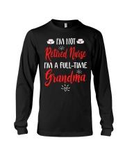I'm not Retired Nurse - I'm a full-time Grandma Long Sleeve Tee thumbnail