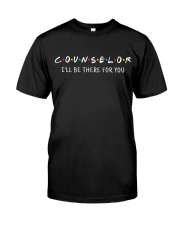 Counselor - I'll be there for you Classic T-Shirt front